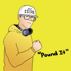 """Pound It"" by DJ Douggpound"